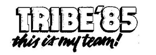 TRIBE '85 THIS IS MY TEAM!