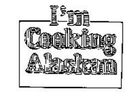 I'M COOKING ALASKAN