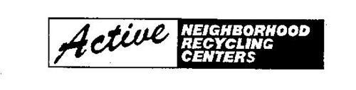 ACTIVE NEIGHBORHOOD RECYCLING CENTERS
