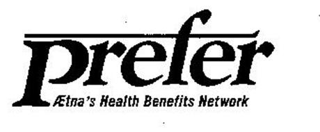 PREFER AETNA'S HEALTH BENEFITS NETWORK