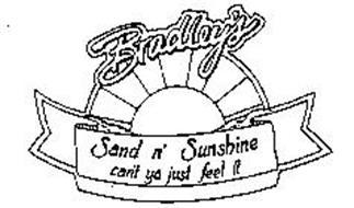 BRADLEY'S SAND N' SUNSHINE CAN'T YA JUST FEEL IT
