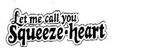 LET ME CALL YOU SQUEEZE-HEART