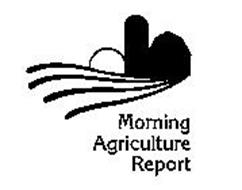 MORNING AGRICULTURE REPORT