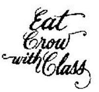 EAT CROW WITH CLASS