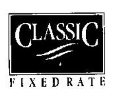 CLASSIC FIXED RATE