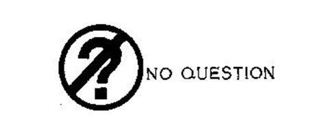 ? NO QUESTION
