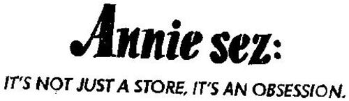 ANNIE SEZ: IT'S NOT JUST A STORE, IT'S AN OBSESSION.