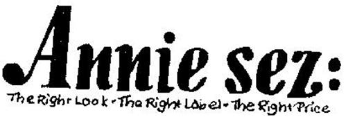ANNIE SEZ: THE RIGHT LOOK-THE RIGHT LABEL-THE RIGHT PRICE
