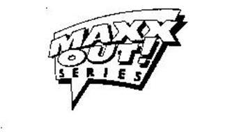 MAXX OUT! SERIES