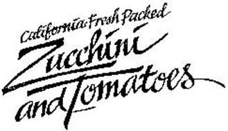CALIFORNIA FRESH PACKED ZUCCHINI AND TOMATOES