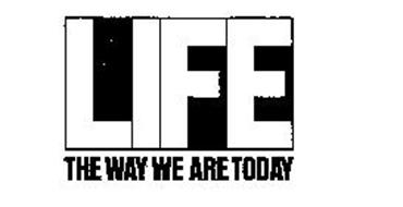 LIFE THE WAY WE ARE TODAY
