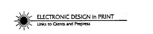 ELECTRONIC DESIGN IN PRINT LINKS TO CLIENTS AND PREPRESS