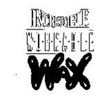 INCREDIBLE W-O-R-K-A-B-L-E WAX