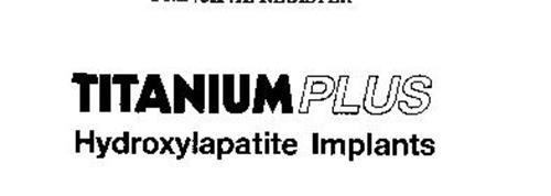 TITANIUM PLUS HYDROXYLAPATITE IMPLANTS