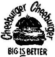 CHEEBURGER CHEEBURGER BIG IS BETTER