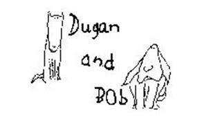 DUGAN AND BOB
