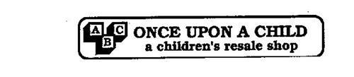 ABC ONCE UPON A CHILD A CHILDREN'S RESALE SHOP