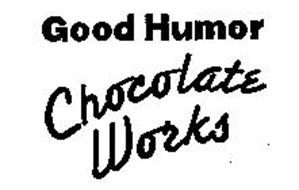 GOOD HUMOR CHOCOLATE WORKS