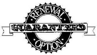 RENEWAL OPTION GUARANTEED