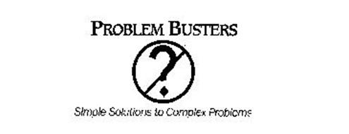 PROBLEM BUSTERS? SIMPLE SOLUTIONS TO COMPLEX PROBLEMS