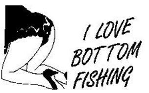 I LOVE BOTTOM FISHING AND DESIGN