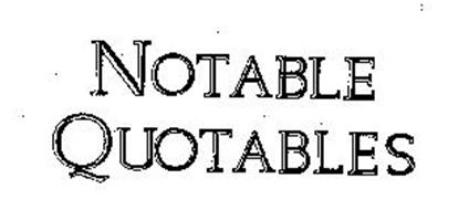 NOTABLE QUOTABLES