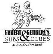 ERBERT & GERBERTS SUBS & CLUBS WE BAKE OUR OWN BREAD