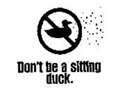 DON'T BE A SITTING DUCK