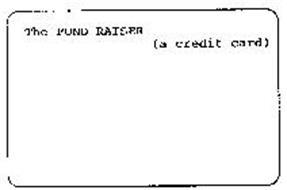 THE FUND RAISER (A CREDIT CARD)