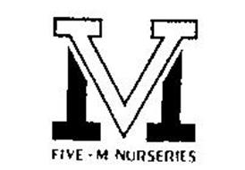 M FIVE-M NURSERIES