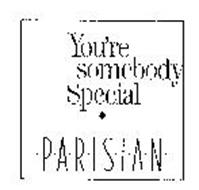 YOU'RE SOMEBODY SPECIAL PARISIAN