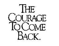 THE COURAGE TO COME BACK.