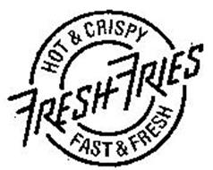 HOT & CRISPY FRESH FRIES FAST & FRESH