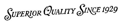 SUPERIOR QUALITY SINCE 1929
