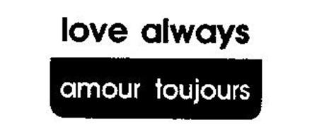 LOVE ALWAYS/AMOUR TOUJOURS