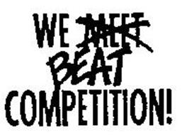 WE MEET BEAT COMPETITION!