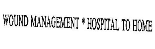 WOUND MANAGEMENT * HOSPITAL TO HOME