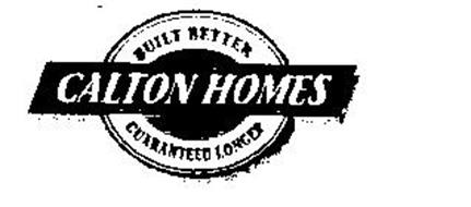 CALTON HOMES BUILT BETTER GUARANTEED LONGER