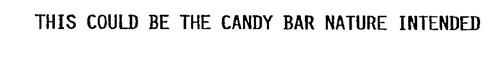 THIS COULD BE THE CANDY BAR NATURE INTENDED