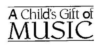 A CHILD'S GIFT OF MUSIC