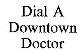 DIAL A DOWNTOWN DOCTOR