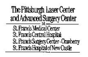 THE PITTSBURGH LASER CENTER AND ADVANCED SURGERY CENTER AT ST. FRANCIS MEDICAL CENTER ST. FRANCIS CENTRAL HOSPITAL ST. FRANCIS SURGERY CENTER-CRANBERRY ST. FRANCIS HOSPITAL OF NEW CASTLE