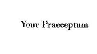 YOUR PRAECEPTUM