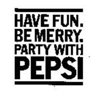 HAVE FUN. BE MERRY. PARTY WITH PEPSI