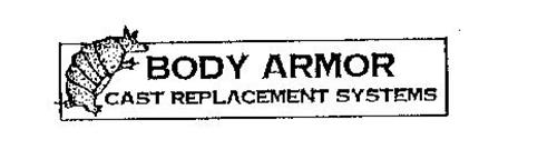 BODY ARMOR CAST REPLACEMENT SYSTEMS