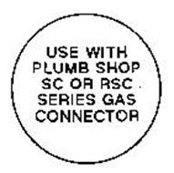 USE WITH PLUMB SHOP SC OR RSC SERIES GAS CONNECTOR