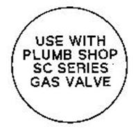 USE WITH PLUMB SHOP SC SERIES GAS VALVE