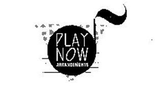 PLAY NOW ARRANGEMENTS