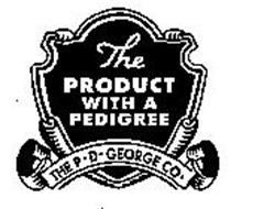 THE PRODUCT WITH A PEDIGREE THE P.D. GEORGE CO.