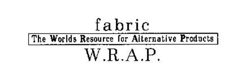 FABRIC THE WORLDS RESOURCE FOR ALTERNATIVE PRODUCTS W.R.A.P.